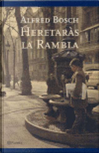 Heretaràs la Rambla by Alfred Bosch