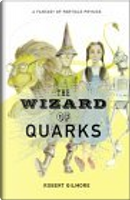 The Wizard of Quarks by Robert Gilmore