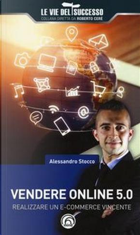 Vendere online 5.0. Realizzare un e-commerce vincente by Alessandro Stocco