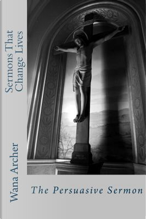 Sermons That Change Lives by Wana Tine Archer