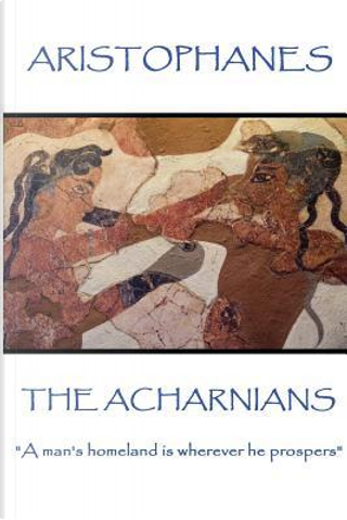 Aristophanes - The Acharnians by Aristophanes