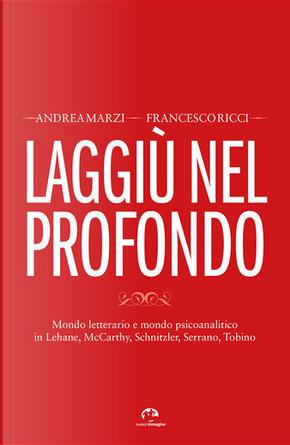 Laggiù nel profondo by Andrea Marzi, Francesco Ricci