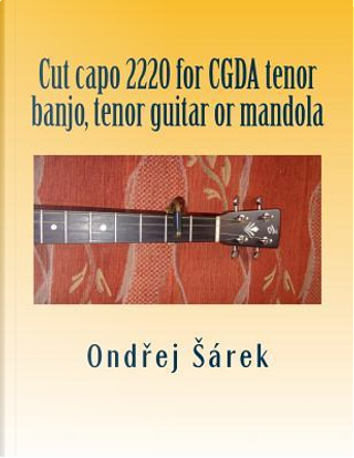 Cut capo 2220 for CGDA tenor banjo, tenor guitar or mandola by Ondrej Sarek