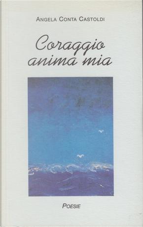 Coraggio anima mia by Angela Conta Castoldi