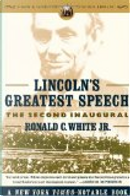 Lincoln's Greatest Speech by Ronald C. White Jr.