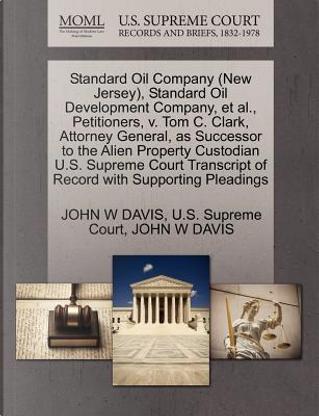 Standard Oil Company (New Jersey), Standard Oil Development Company, et al, Petitioners, V. Tom C. Clark, Attorney General, as Successor to the Alien by John W. Davis