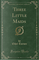 Three Little Maids (Classic Reprint) by Ethel Turner