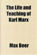 The Life and Teaching of Karl Marx by Max Beer