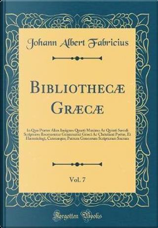 Bibliothecæ Græcæ, Vol. 7 by Johann Albert Fabricius