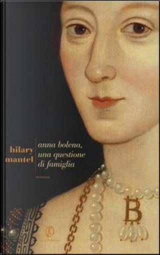 Anna Bolena, una questione di famiglia by Hilary Mantel