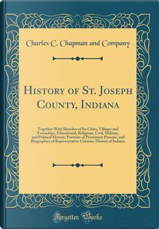 History of St. Joseph County, Indiana by Charles C. Chapman and Company