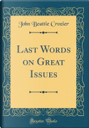 Last Words on Great Issues (Classic Reprint) by John Beattie Crozier