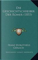Die Geschichtschreiber Der Romer (1855) by Franz Dorotheus Gerlach