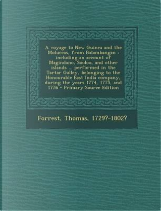 A Voyage to New Guinea and the Moluccas, from Balambangan by Thomas Forrest