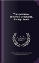 Transportation, Interstate Commerce, Foreign Trade by William James Jackman