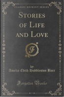 Stories of Life and Love (Classic Reprint) by Amelia Edith Huddleston Barr
