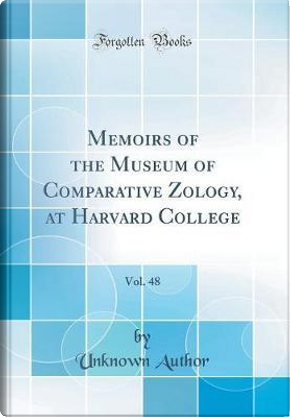 Memoirs of the Museum of Comparative Zo¿logy, at Harvard College, Vol. 48 (Classic Reprint) by Author Unknown
