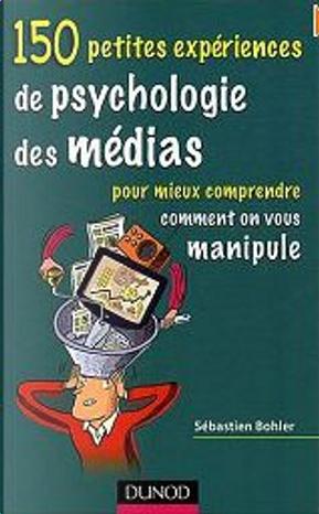 150 petites expériences de psychologie des médias by Sébastien Bohler