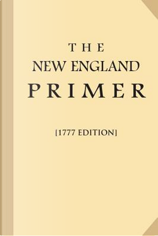 The New England Primer 1777 by VARIOUS