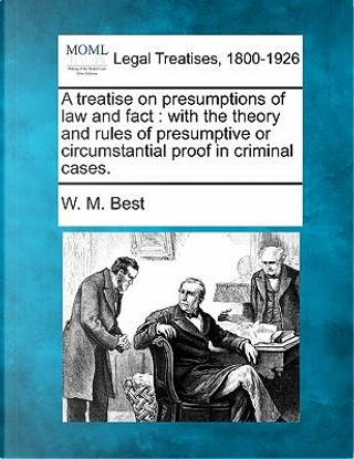A Treatise on Presumptions of Law and Fact by W M Best