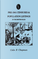 Pre-1841 Censuses & Population Listings in the British Isles by Colin R. Chapman