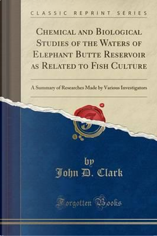 Chemical and Biological Studies of the Waters of Elephant Butte Reservoir as Related to Fish Culture by John D. Clark