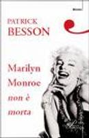 Marilyn Monroe non è morta by Patrick Besson