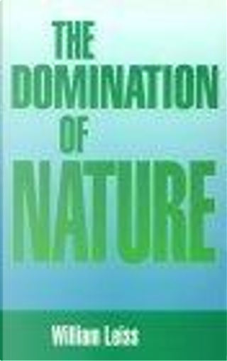 The Domination of Nature by William Leiss
