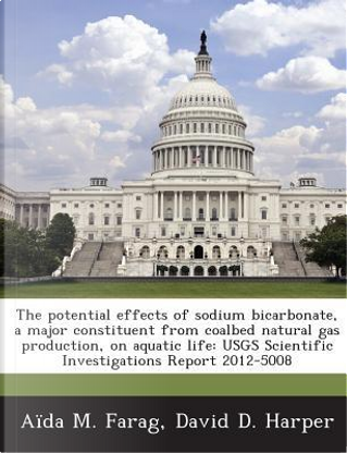 The Potential Effects of Sodium Bicarbonate, a Major Constituent from Coalbed Natural Gas Production, on Aquatic Life by Aida M Farag