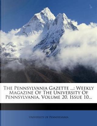 The Pennsylvania Gazette ... by Pennsylvania University