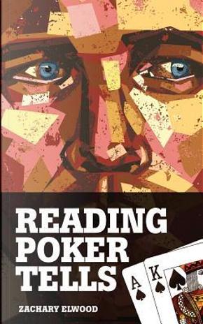 Reading Poker Tells by Elwood. Zachary