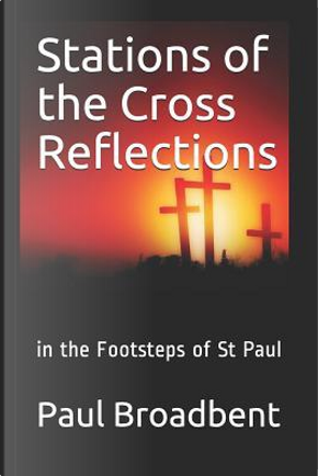 Stations of the Cross Reflections by Rev Paul Joseph Broadbent