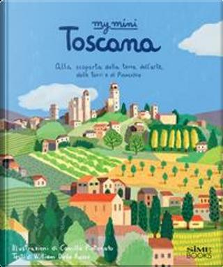 My mini Toscana. Alla scoperta della terra dell'arte, delle torri e di Pinocchio. Cover San Giminiano. Ediz. integrale by Russo William Dello