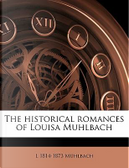 The Historical Romances of Louisa Muhlbach by L. 1814 Muhlbach