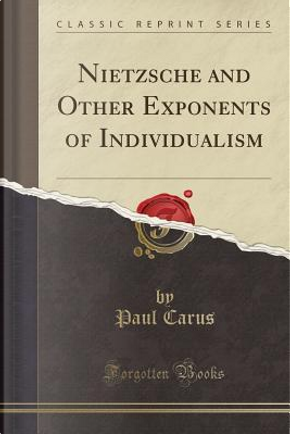 Nietzsche and Other Exponents of Individualism (Classic Reprint) by Paul Carus