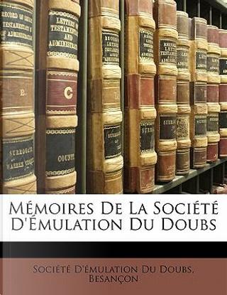 Mmoires de La Socit D'Mulation Du Doubs by Besan Soci t D' mula