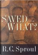 Saved from What? by Lane T. Dennis, R. C. Sproul