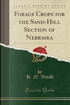 Forage Crops for the Sand-Hill Section of Nebraska (Classic Reprint) by H. N. Vinall