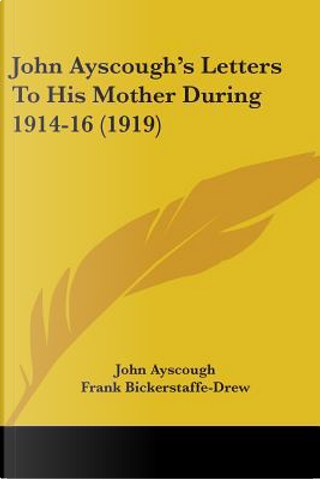 John Ayscough's Letters To His Mother During 1914-16 by John Ayscough