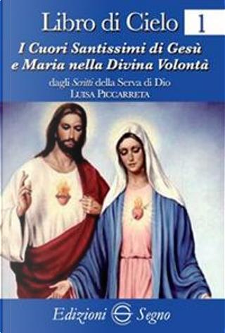 Libro di cielo 1. I cuori santissimi di Gesù e Maria nella divina volontà by Luisa Piccarreta