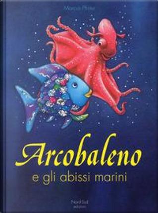 Arcobaleno e gli abissi marini. Ediz. a colori by Marcus Pfister