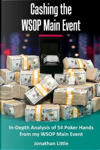 Cashing the Wsop Main Event by Jonthan Little