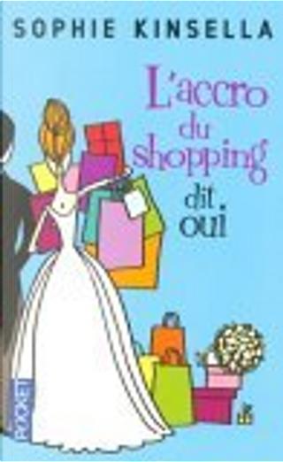 L'accro du shopping dit oui by Christine Barbaste, Sophie Kinsella