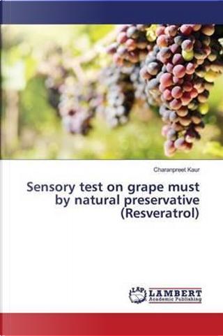 Sensory test on grape must by natural preservative (Resveratrol) by Charanpreet Kaur