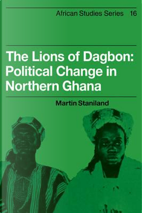 The Lions of Dagbon by Martin Staniland