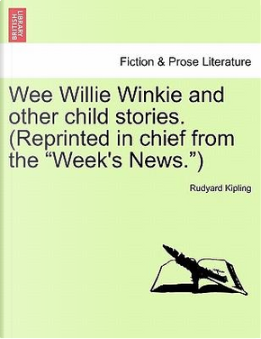 Wee Willie Winkie and other child stories. (Reprinted in chief from the Week's News.) by Rudyard Kipling