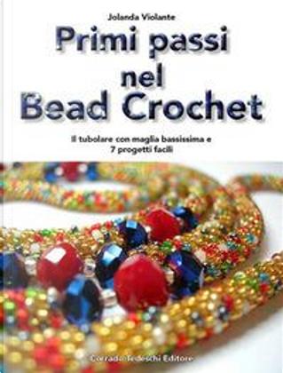 Primi passi nel bead crochet. Il tubolare con maglia bassissima e 7 progetti facili by Jolanda Violante