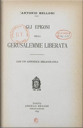 Gli epigoni della Gerusalemme liberata by Antonio Belloni
