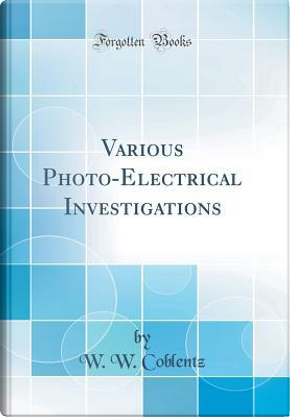 Various Photo-Electrical Investigations (Classic Reprint) by W. W. Coblentz