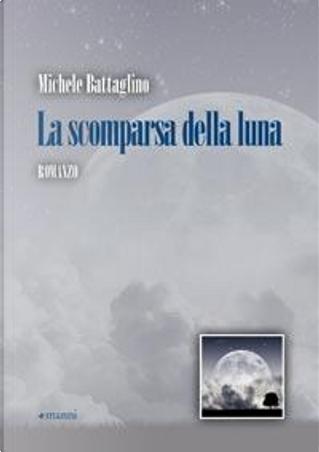 La scomparsa della luna by Michele Battaglino